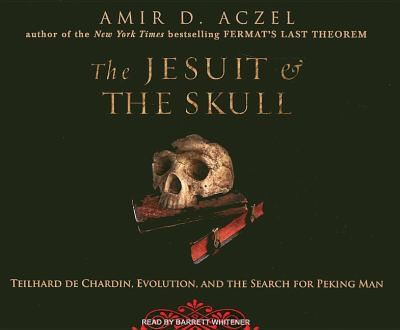 The Jesuit and the Skull: Teilhard De Chardin, Evolution, and the Search for Peking Man  2007 9781400104918 Front Cover