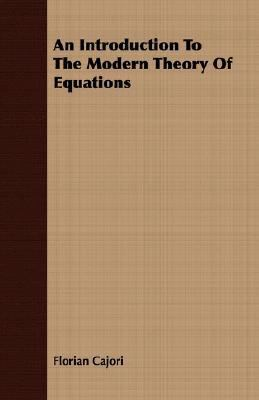 Introduction to the Modern Theory of Equations  N/A 9781406719918 Front Cover
