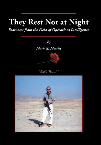 They Rest Not at Night Footnotes from the Field of Operations Intelligence  2013 9781491702918 Front Cover