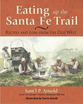 Eating up the Santa Fe Trail Recipes and Lore from the Old West  2001 9781555912918 Front Cover