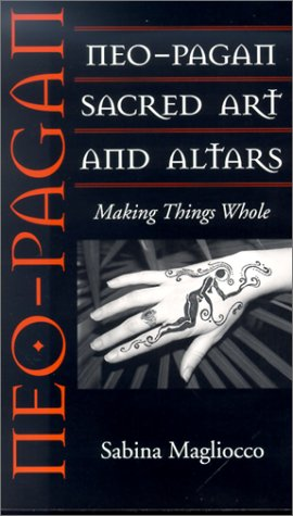Neo-Pagan Sacred Art and Altars Making Things Whole  2002 9781578063918 Front Cover