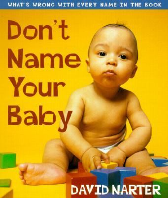 Don't Name Your Baby What's Wrong with Every Name in the Book  2001 9781581821918 Front Cover