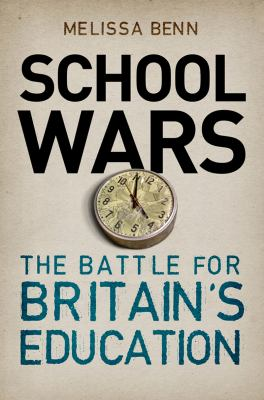 School Wars The Battle for Britain's Education  2012 9781844670918 Front Cover