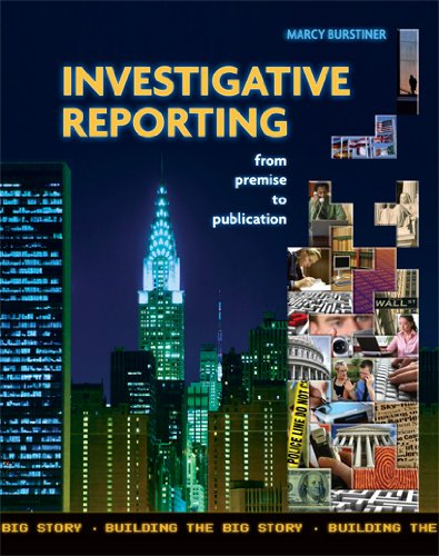 Investigative Reporting from Premise to Publication Building the Big Story  2009 edition cover