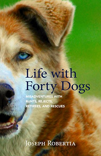 Life with Forty Dogs Misadventures with Runts, Rejects, Retirees, and Rescues  2017 9781943328918 Front Cover