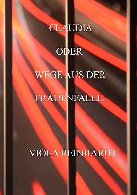 Claudia Oder Wege Aus der Frauenfalle  N/A 9783837058918 Front Cover