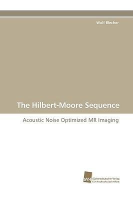 Hilbert-Moore Sequence Acoustic Noise Optimized MR Imaging N/A 9783838105918 Front Cover
