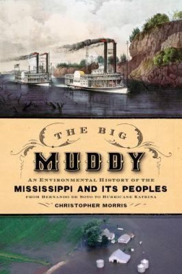 Big Muddy An Environmental History of the Mississippi and Its Peoples, from Hernando de Soto to Hurricane Katrina  2012 edition cover