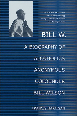 Bill W. A Biography of Alcoholics Anonymous Cofounder Bill Wilson Revised edition cover