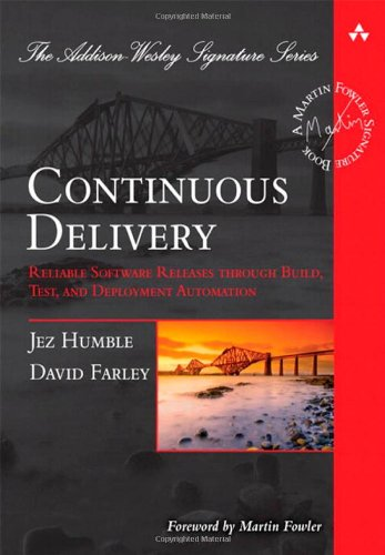 Continuous Delivery Reliable Software Releases Through Build, Test, and Deployment Automation  2011 edition cover