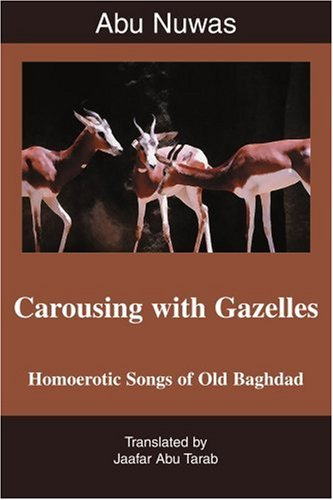 Carousing with Gazelles Homoerotic Songs of Old Baghdad N/A edition cover