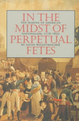 In the Midst of Perpetual Fetes The Making of American Nationalism, 1776-1820  1997 9780807846919 Front Cover