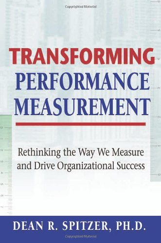 Transforming Performance Measurement Rethinking the Way We Measure and Drive Organizational Success  2007 edition cover