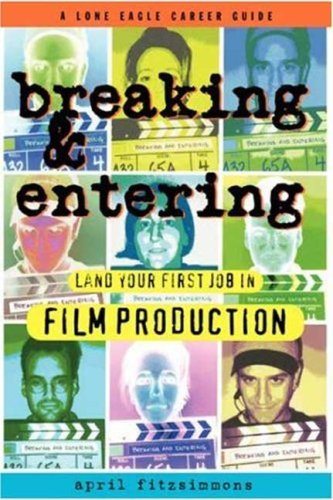 Breaking and Entering Landing Your First Job in Film Production N/A edition cover