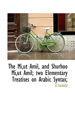 Mi,Ut Amil, and Shurhoo Mi,Ut Amil; Two Elementary Treatises on Arabic Syntax;  N/A 9781116556919 Front Cover