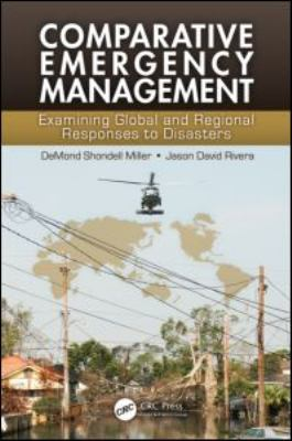 Comparative Emergency Management Examining Global and Regional Responses to Disasters  2011 9781439804919 Front Cover
