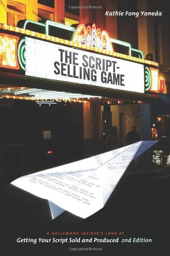 Script Selling Game- 2nd Edition A Hollywood Insider's Look at Getting Your Script Sold and Produced Second Edition 2nd 2011 (Revised) 9781932907919 Front Cover
