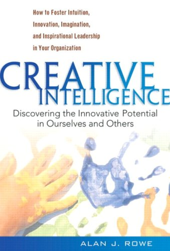 Creative Intelligence Discovering the Innovative Potential in Ourselves and Others  2004 9780138157920 Front Cover