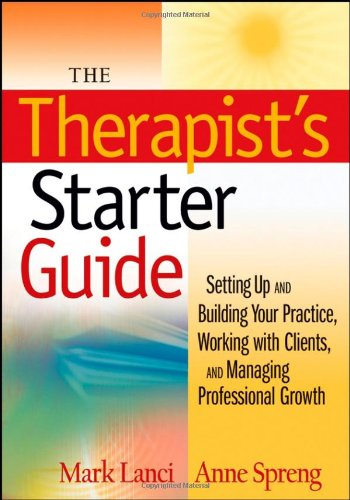 Therapist's Starter Guide Setting up and Building Your Practice, Working with Clients, and Managing Professional Growth  2008 9780470228920 Front Cover