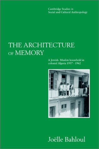 Architecture of Memory A Jewish-Muslim Household in Colonial Algeria, 1937-1962  1996 9780521568920 Front Cover