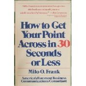 How to Get Your Point Across in 30 Seconds or Less N/A edition cover