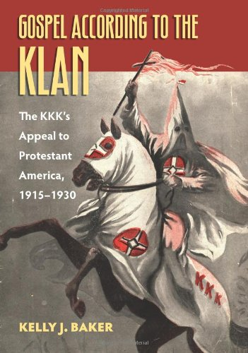 Gospel According to the Klan The KKK's Appeal to Protestant America, 1915-1930  2011 edition cover