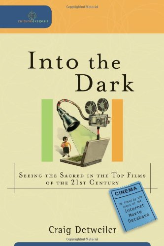 Into the Dark Seeing the Sacred in the Top Films of the 21st Century  2008 edition cover