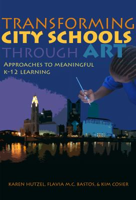 Transforming City Schools Through Art Approaches to Meaningful K-12 Learning  2012 edition cover