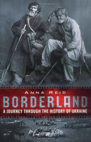 Borderland A Journey Through the History of the Ukraine N/A edition cover