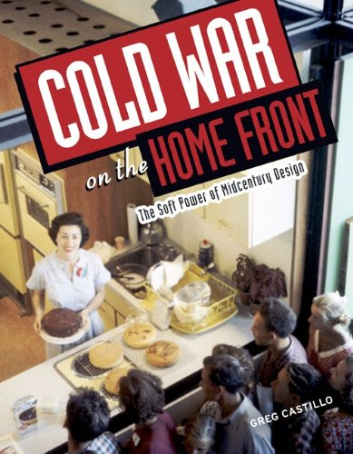 Cold War on the Home Front The Soft Power of Midcentury Design  2010 edition cover