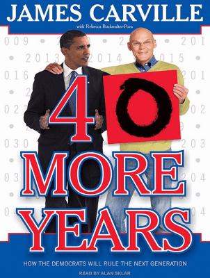 40 More Years: How the Democrats Will Rule the Next Generation  2009 edition cover