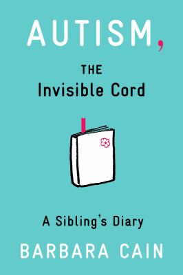 Autism, the Invisible Cord A Sibling's Diary  2013 edition cover