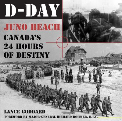 D-Day Juno Beach, Canada's 24 Hours of Destiny  2004 9781550024920 Front Cover