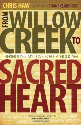 From Willow Creek to Sacred Heart Rekindling My Love for Catholicism  2012 edition cover