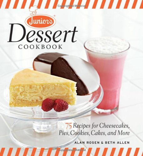 Junior's Dessert Cookbook 75 Recipes for Cheesecakes, Pies, Cookies, Cakes, and More  2011 9781600853920 Front Cover