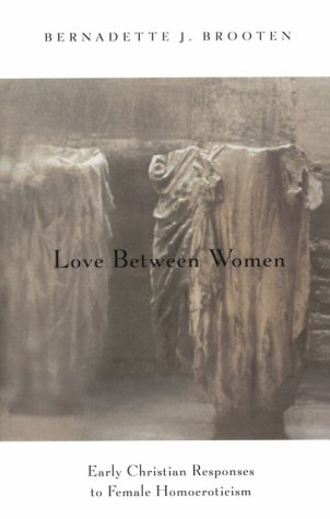 Love Between Women Early Christian Responses to Female Homoeroticism  1996 edition cover