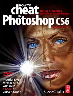 How to Cheat in Photoshop CS6 The Art of Creating Realistic Photomontages  2013 edition cover