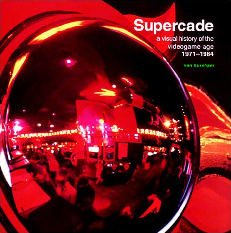 Supercade A Visual History of the Videogame Age, 1971-1984  2001 9780262024921 Front Cover