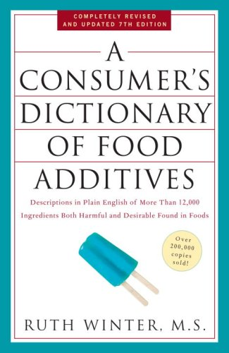 Consumer's Dictionary of Food Additives, 7th Edition Descriptions in Plain English of More Than 12,000 Ingredients Both Harmful and Desirable Found in Foods 7th 2009 edition cover