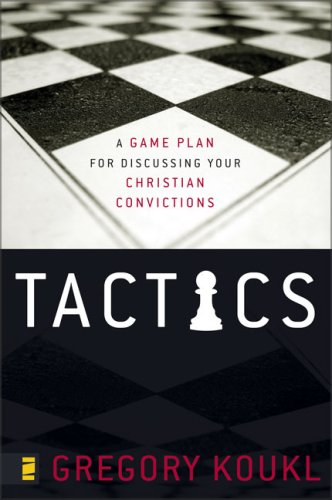 Tactics A Game Plan for Discussing Your Christian Convictions  2008 edition cover