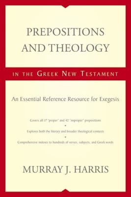 Prepositions and Theology in the Greek New Testament An Essential Reference Resource for Exegesis  2011 edition cover