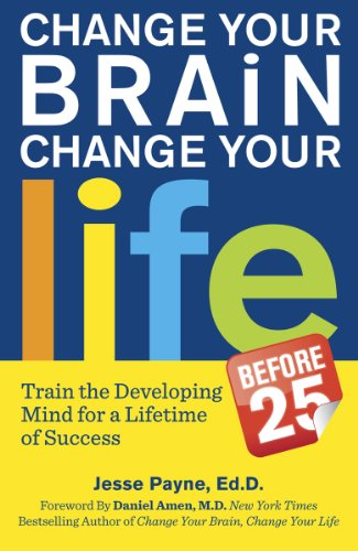Change Your Brain, Change Your Life (Before 25) Change Your Developing Mind for Real World Success  2014 edition cover