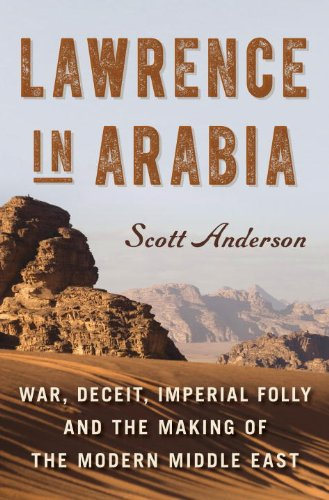 Lawrence in Arabia War, Deceit, Imperial Folly and the Making of the Modern Middle East  2013 edition cover