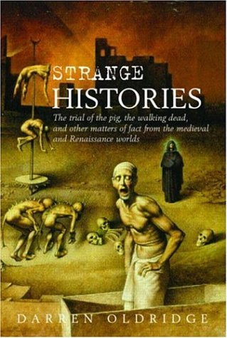 Strange Histories The Trial of the Pig, the Walking Dead, and Other Matters of Fact from the Medieval and Renaissance Worlds  2005 edition cover