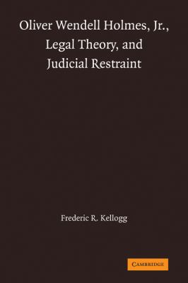 Oliver Wendell Holmes, Jr. , Legal Theory, and Judicial Restraint  N/A 9780521321921 Front Cover