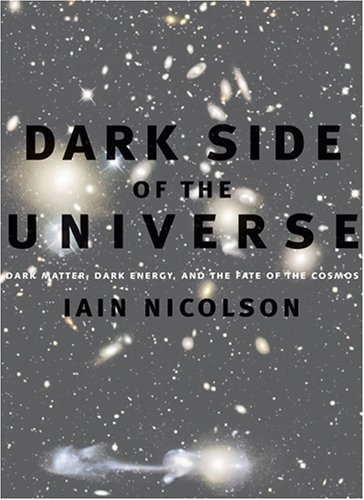 Dark Side of the Universe Dark Matter, Dark Energy, and the Fate of the Cosmos  2007 edition cover