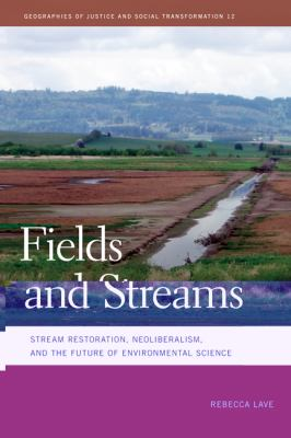 Fields and Streams Stream Restoration, Neoliberalism, and the Future of Environmental Science  2012 edition cover