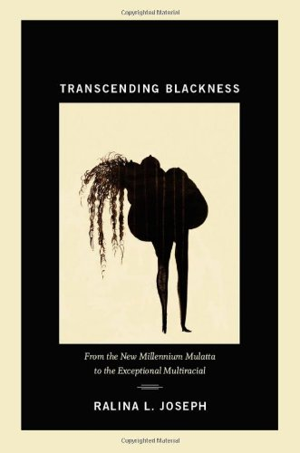 Transcending Blackness From the New Millennium Mulatta to the Exceptional Multiracial  2013 9780822352921 Front Cover
