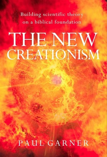 New Creationism Building Scientific Theories on a Biblical Foundation  2016 edition cover