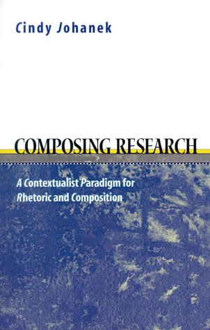 Composing Research A Contextualist Paradigm for Rhetoric and Composition  2000 edition cover
